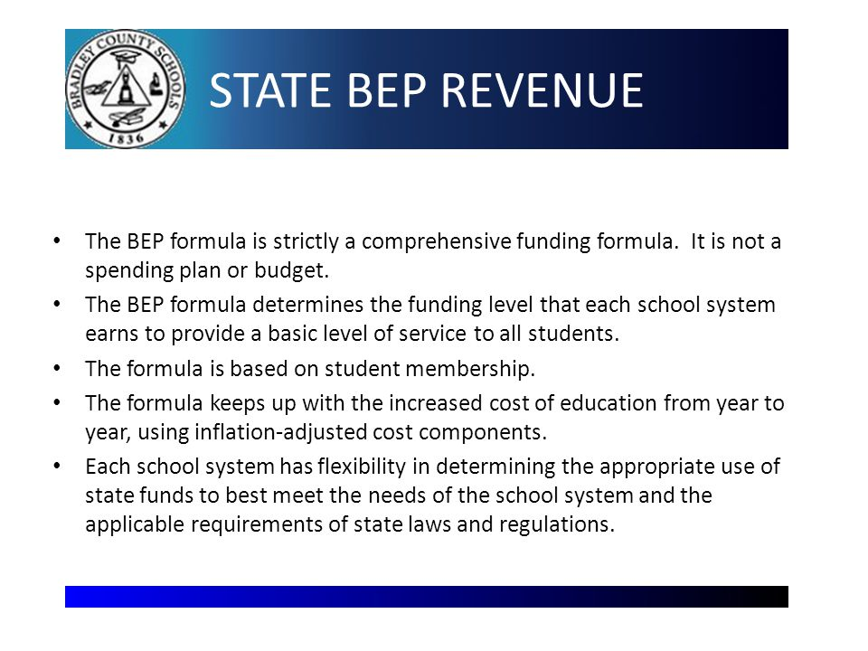 STATE BEP REVENUE The BEP formula is strictly a comprehensive funding formula.