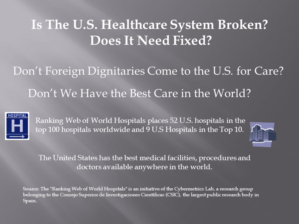 Is The U.S. Healthcare System Broken? Does It Need Fixed? Don't Foreign Dignitaries Come to the U.S. for Care? Don't We Have the Best Care in the Worl