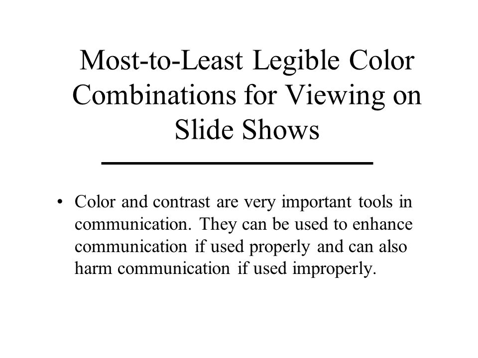 Most-to-Least Legible Color Combinations for Viewing on Slide Shows Color and contrast are very important tools in communication.