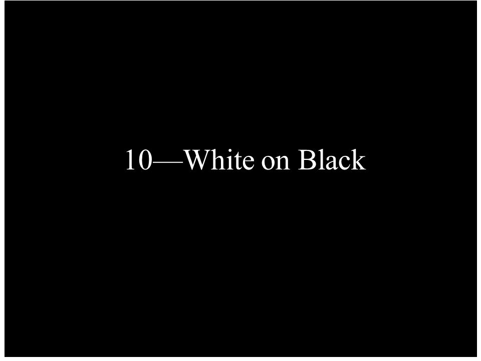 10—White on Black