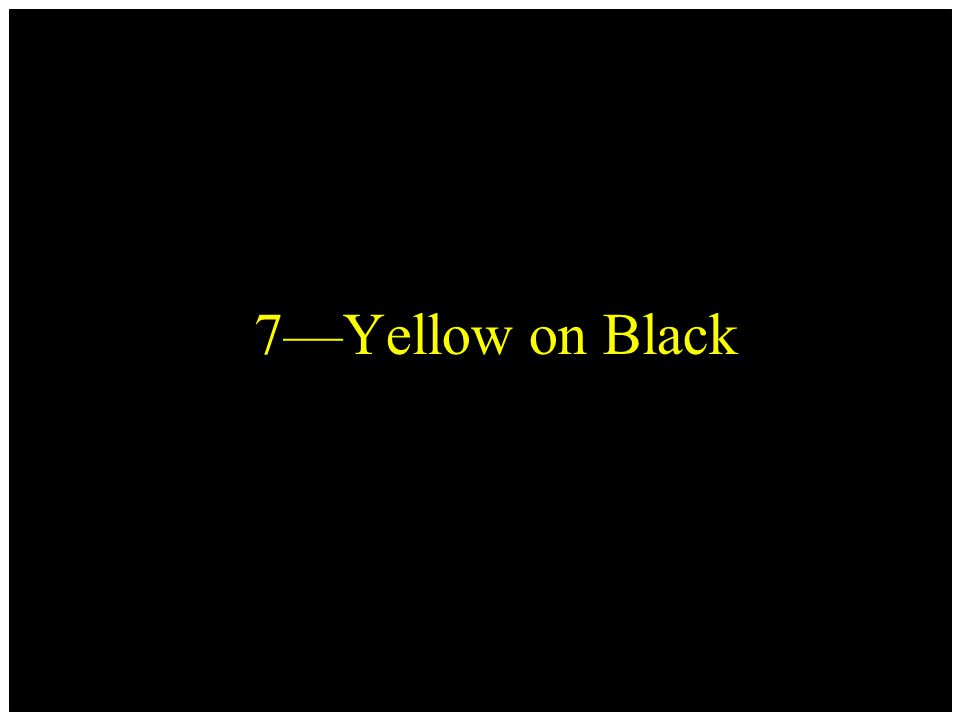 7—Yellow on Black