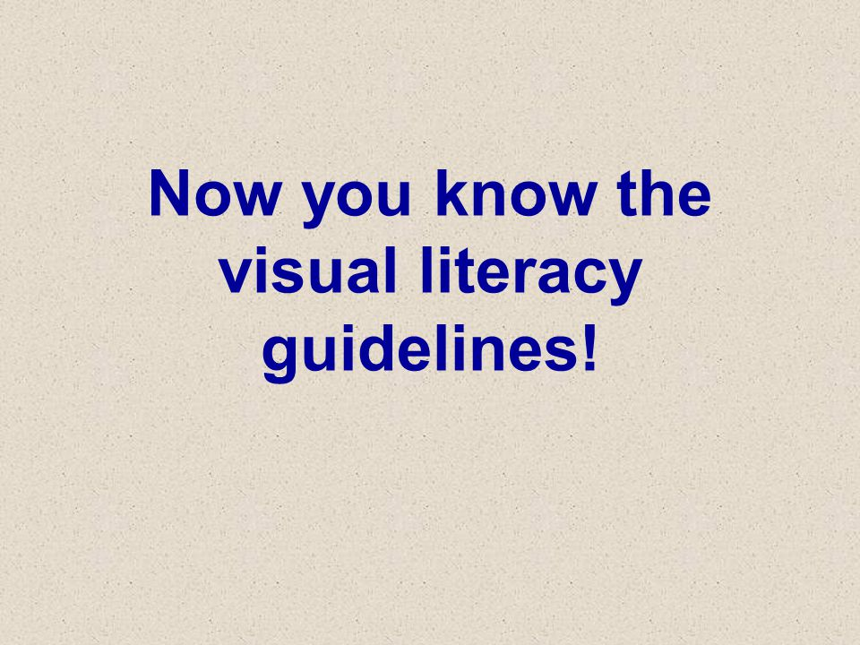 Now you know the visual literacy guidelines!