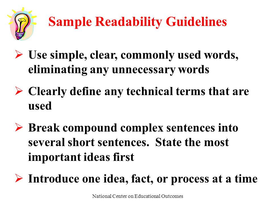 National Center on Educational Outcomes Sample Readability Guidelines  Use simple, clear, commonly used words, eliminating any unnecessary words  Cl