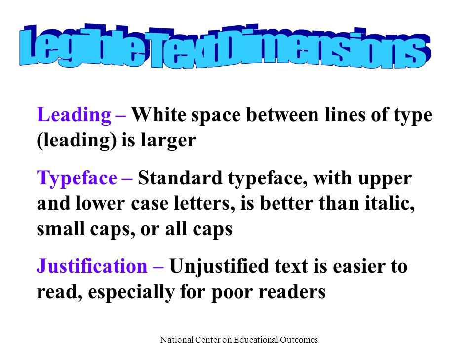 National Center on Educational Outcomes Leading – White space between lines of type (leading) is larger Typeface – Standard typeface, with upper and l