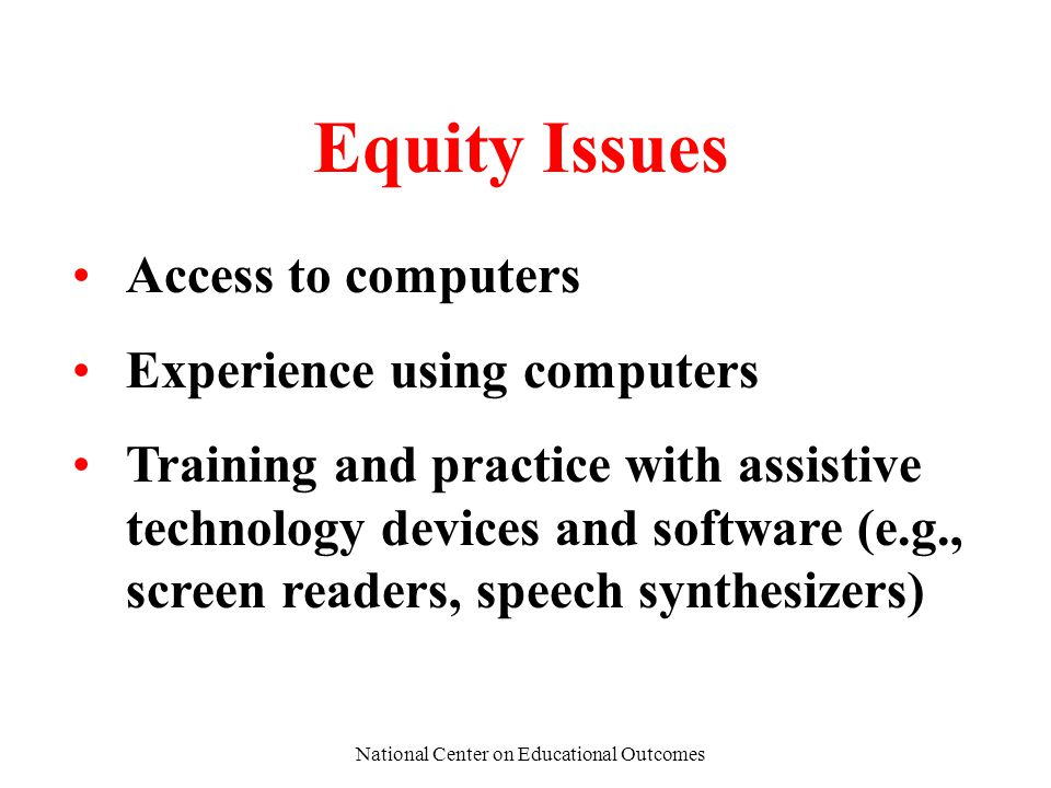 National Center on Educational Outcomes Equity Issues Access to computers Experience using computers Training and practice with assistive technology d