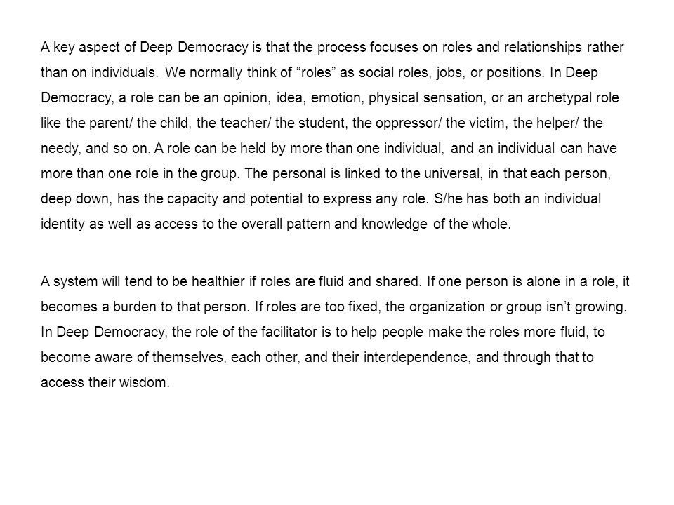 A key aspect of Deep Democracy is that the process focuses on roles and relationships rather than on individuals.