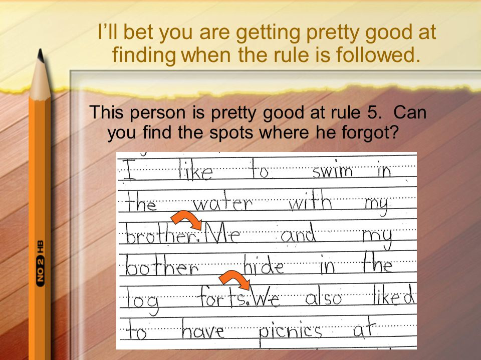 Rule number 6: Letters within words should be close together. See how she writes the letters within each word close together.