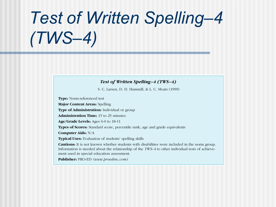 Informal Techniques for Spelling Assessment Work sample analysis Spelling inventories Criterion-referenced tests Observation Clinical interviews