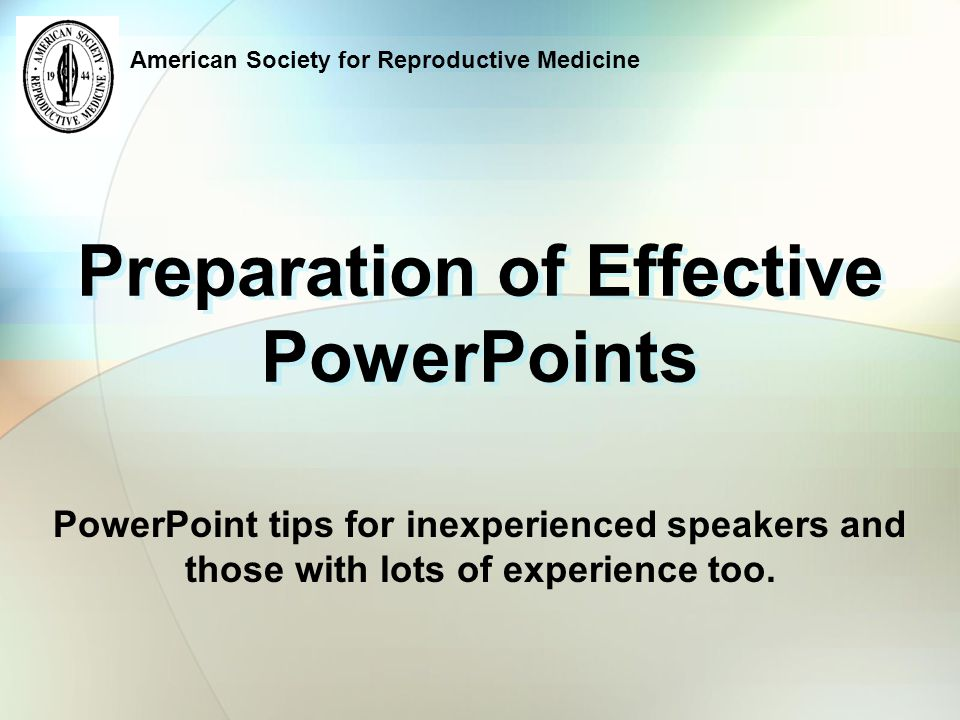 American Society for Reproductive Medicine Acknowledgements The American Society for Reproductive Medicine has reproduced, in part, this educational PowerPoint presentation, with the kind permission of Peter Greenhouse, Susan Butler and Pacific Coast Reproductive Society