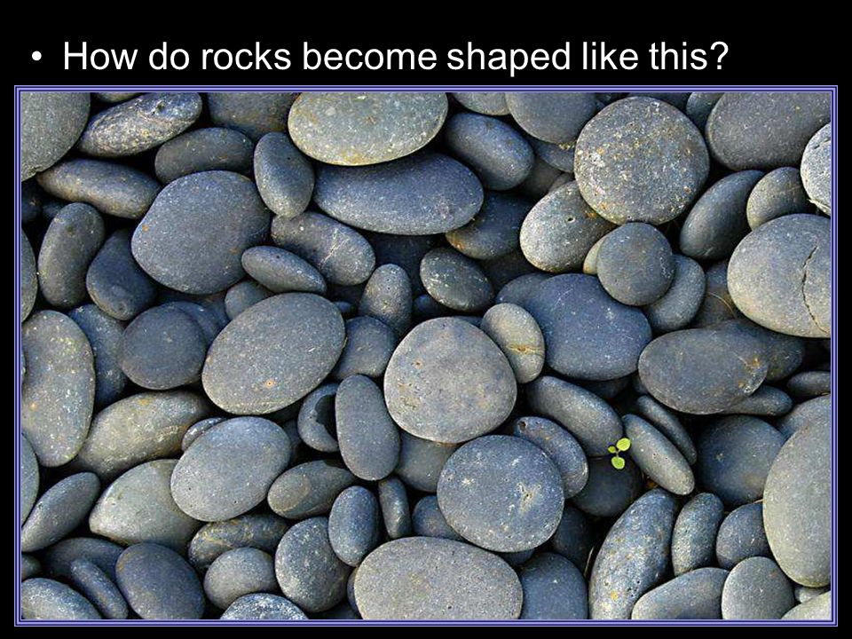 How do rocks become shaped like this