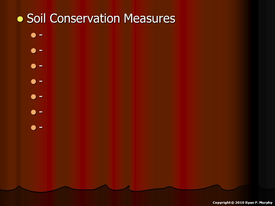 Soil Conservation Measures Soil Conservation Measures - - - - - - - Copyright © 2010 Ryan P. Murphy