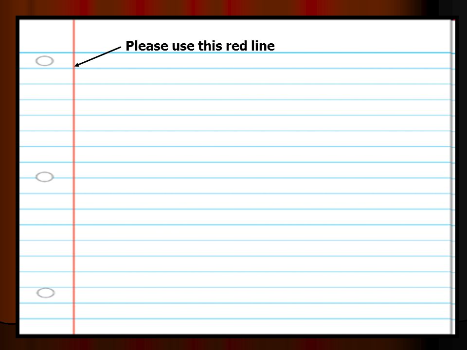 -Please make notes legible and use indentations when appropriate. Please use this red line