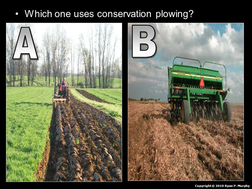 Which one uses conservation plowing Copyright © 2010 Ryan P. Murphy