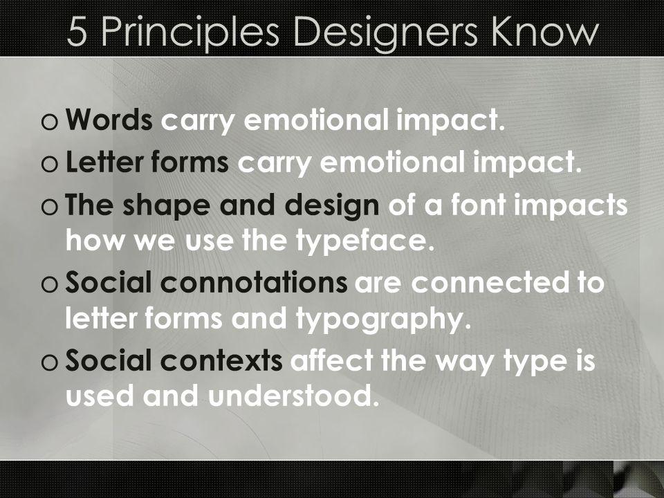 5 Principles Designers Know o Words carry emotional impact.