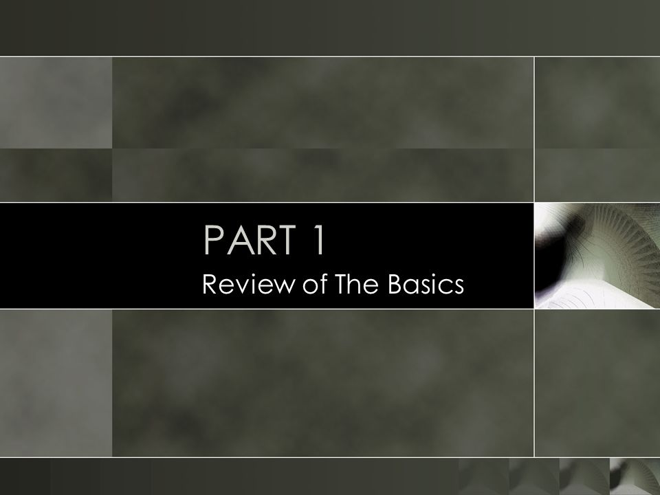 PART 1 Review of The Basics