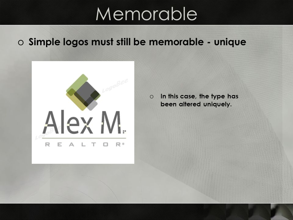 Memorable o Simple logos must still be memorable - unique o In this case, the type has been altered uniquely.