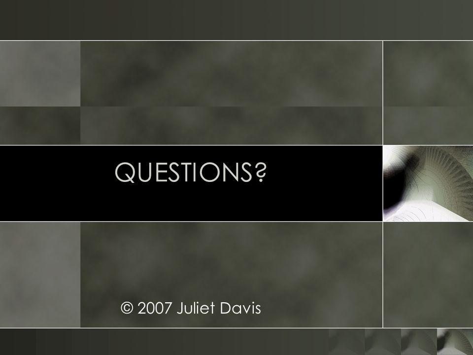 QUESTIONS © 2007 Juliet Davis