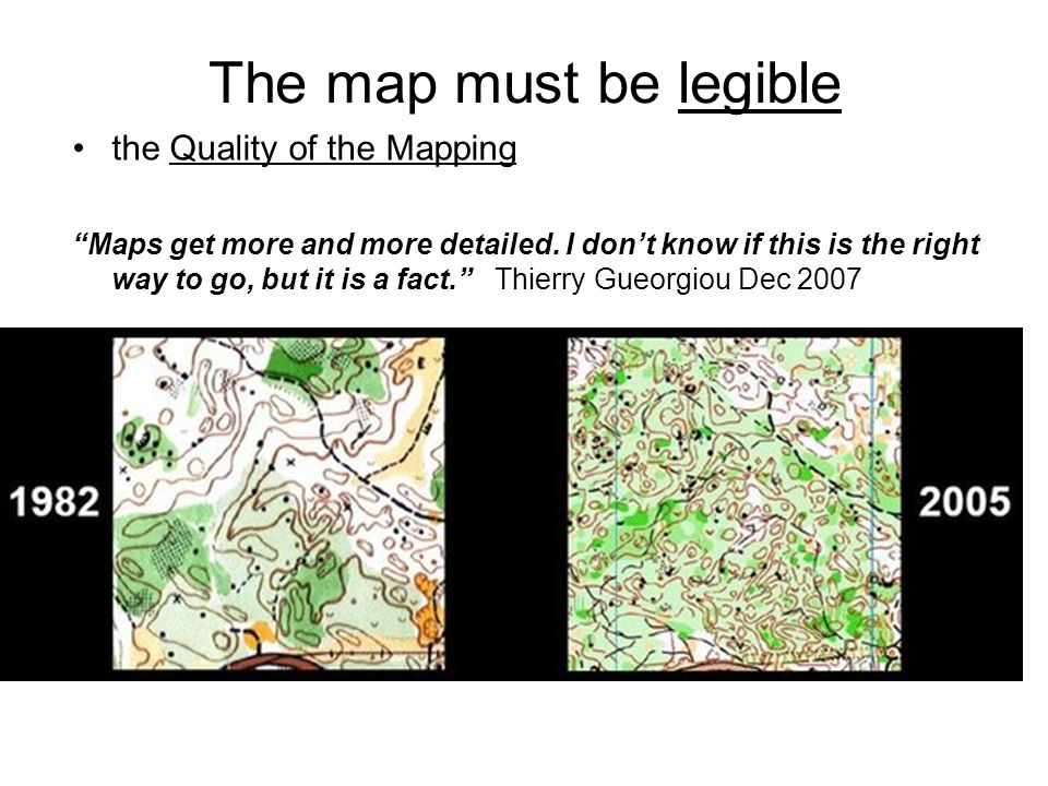The map must be legible the Quality of the Mapping Maps get more and more detailed.