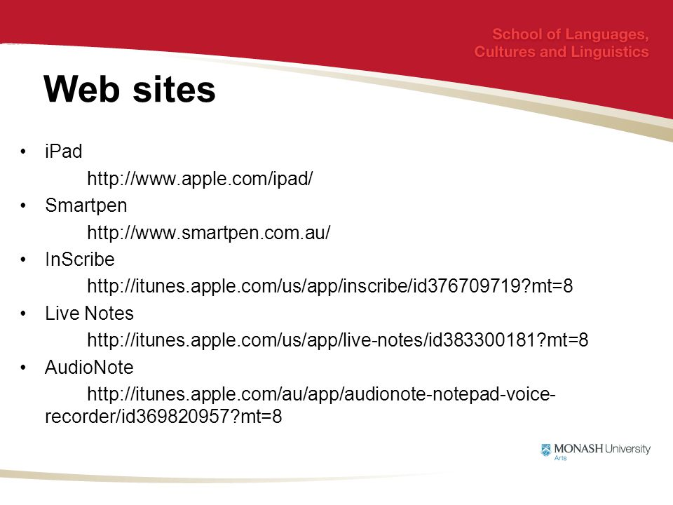 Web sites iPad http://www.apple.com/ipad/ Smartpen http://www.smartpen.com.au/ InScribe http://itunes.apple.com/us/app/inscribe/id376709719 mt=8 Live Notes http://itunes.apple.com/us/app/live-notes/id383300181 mt=8 AudioNote http://itunes.apple.com/au/app/audionote-notepad-voice- recorder/id369820957 mt=8
