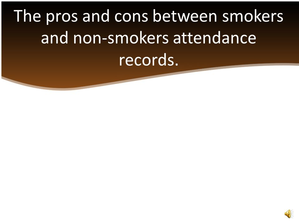 Attendance statistics related to people who smoke. Attendance statistics related to people who do not smoke. Time off from work slows down production.