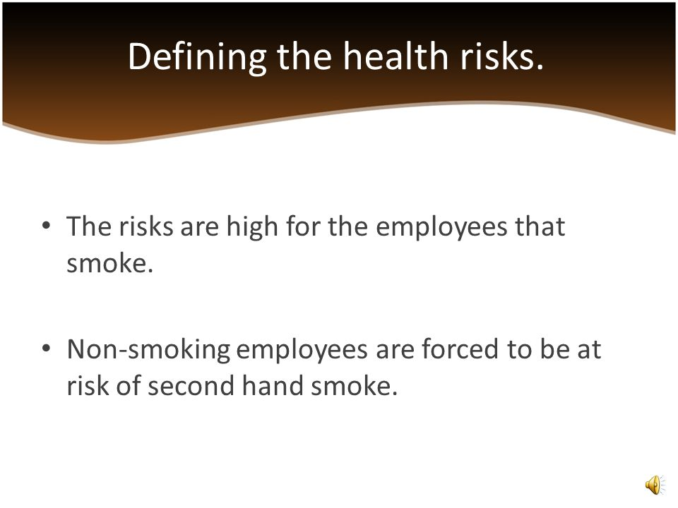 The risks are high for the employees that smoke.