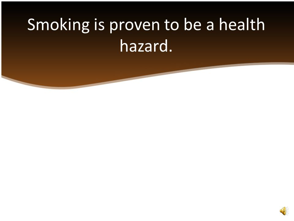 Smoking is proven to be a health hazard.