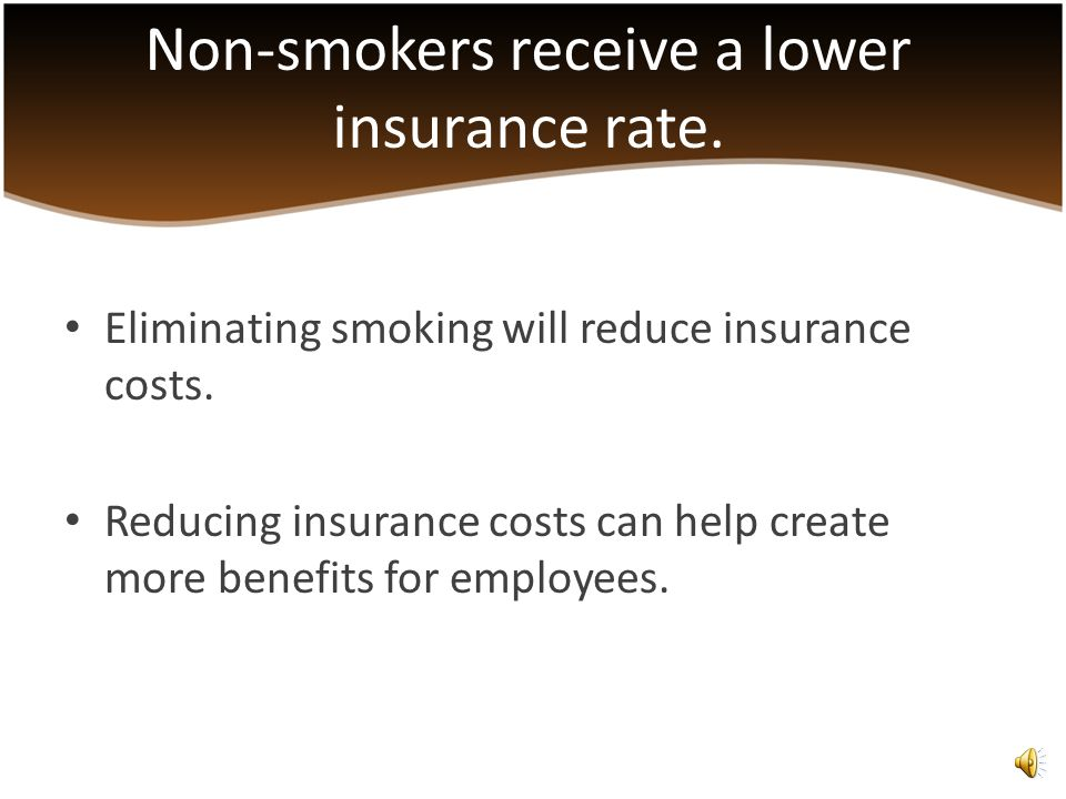Eliminating smoking will reduce insurance costs.