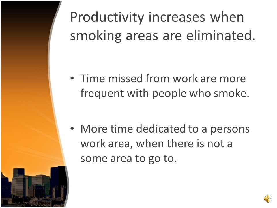 Productivity increases when smoking areas are eliminated.