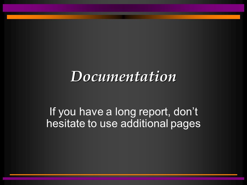 Documentation If you have a long report, don't hesitate to use additional pages