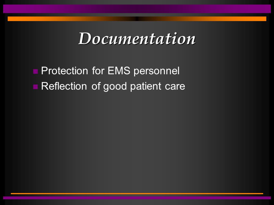 Documentation n Protection for EMS personnel n Reflection of good patient care