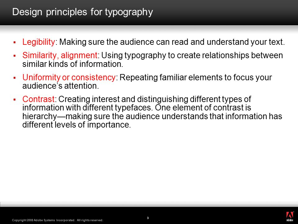 ® Copyright 2008 Adobe Systems Incorporated. All rights reserved. 3 Design principles for typography  Legibility: Making sure the audience can read a