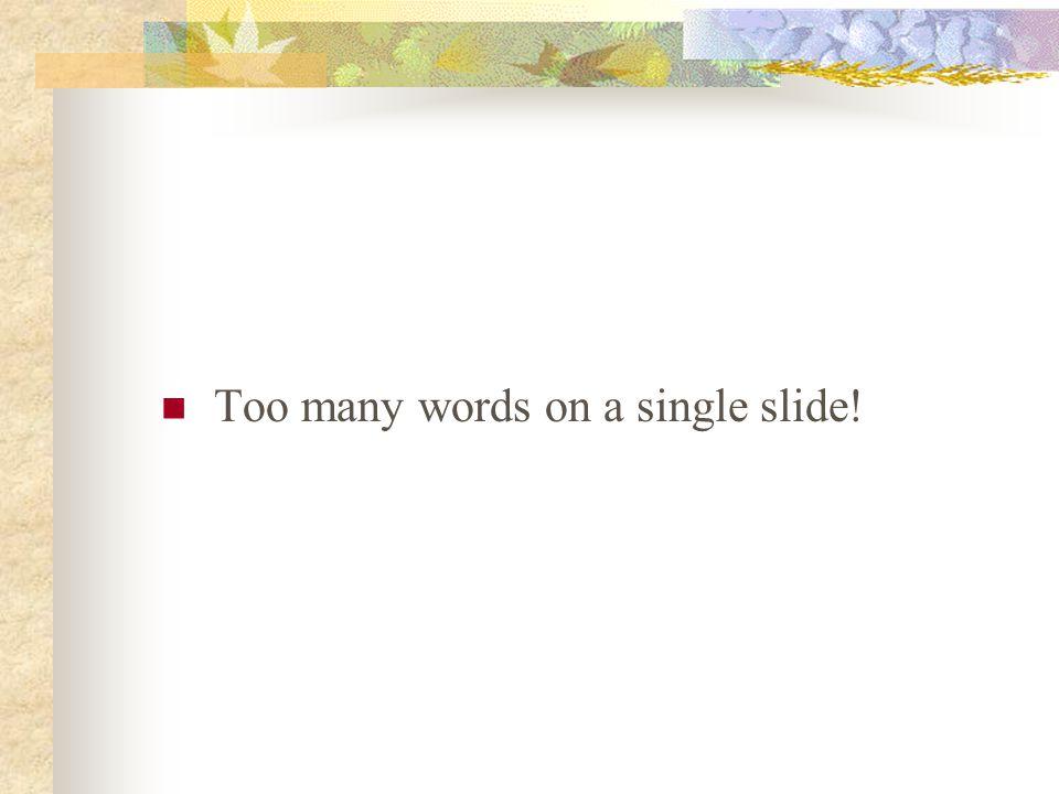 Too many words on a single slide!