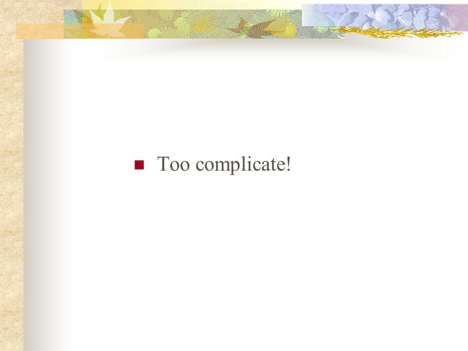 Too complicate!