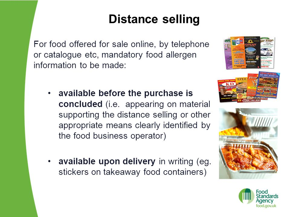 Distance selling For food offered for sale online, by telephone or catalogue etc, mandatory food allergen information to be made: available before the purchase is concluded (i.e.
