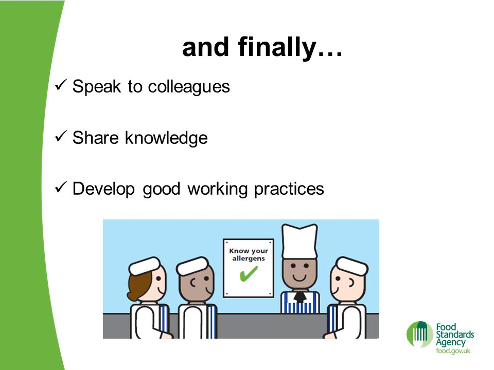 and finally… Speak to colleagues Share knowledge Develop good working practices