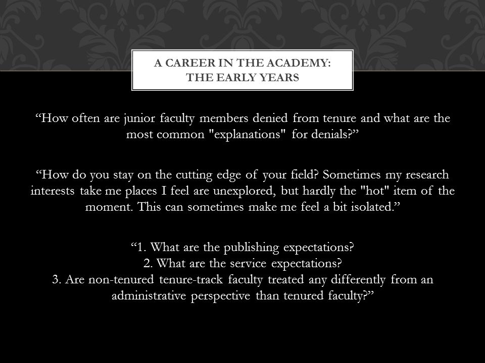 How often are junior faculty members denied from tenure and what are the most common explanations for denials How do you stay on the cutting edge of your field.