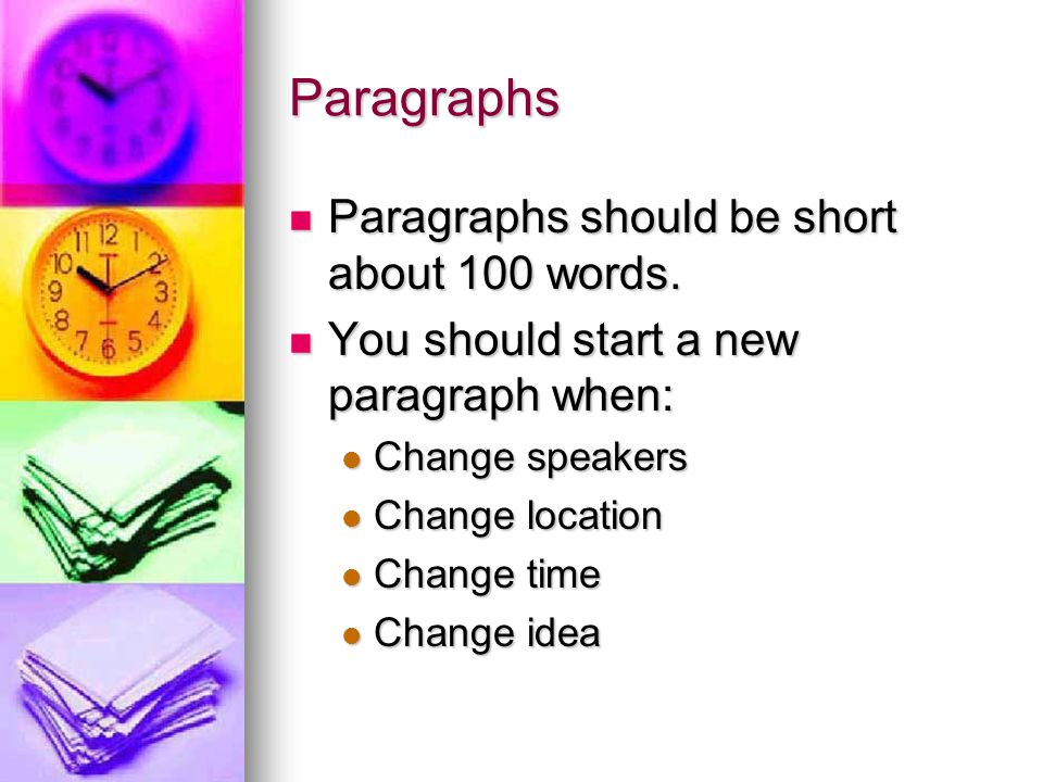 Paragraphs Paragraphs should be short about 100 words. Paragraphs should be short about 100 words. You should start a new paragraph when: You should s