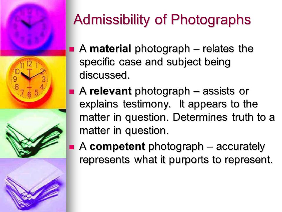 Admissibility of Photographs A material photograph – relates the specific case and subject being discussed. A material photograph – relates the specif