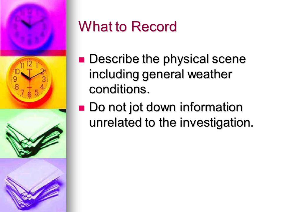 What to Record Describe the physical scene including general weather conditions. Describe the physical scene including general weather conditions. Do