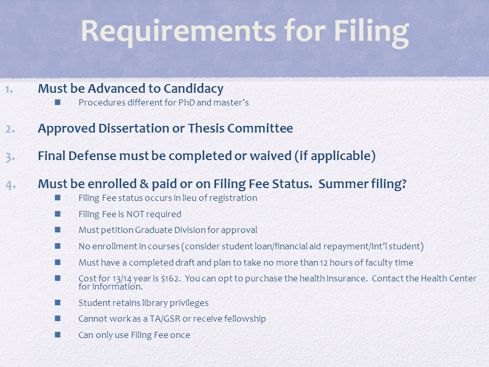 Requirements for Filing 1.Must be Advanced to Candidacy Procedures different for PhD and master's 2.Approved Dissertation or Thesis Committee 3.Final