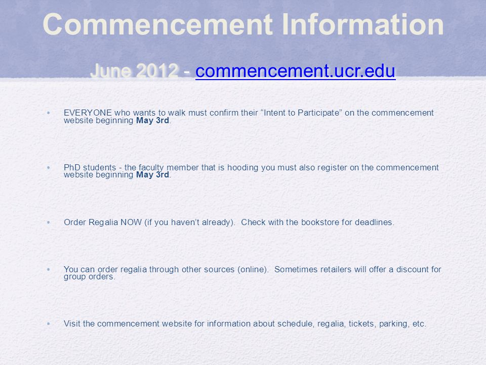 """Commencement Information EVERYONE who wants to walk must confirm their """"Intent to Participate"""" on the commencement website beginning May 3rd. PhD stud"""