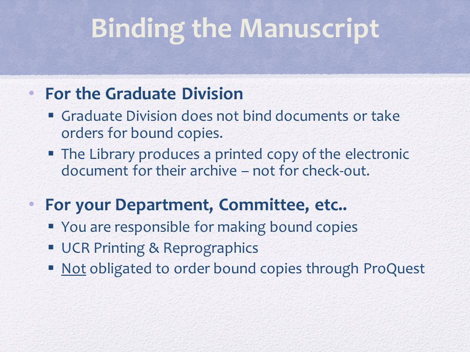 Binding the Manuscript For the Graduate Division  Graduate Division does not bind documents or take orders for bound copies.