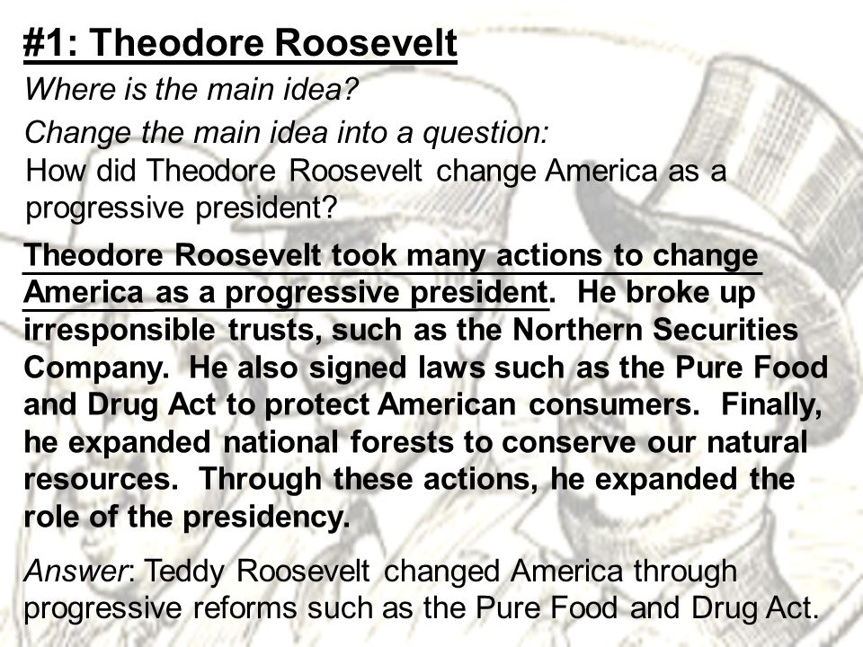 Theodore Roosevelt took many actions to change America as a progressive president.