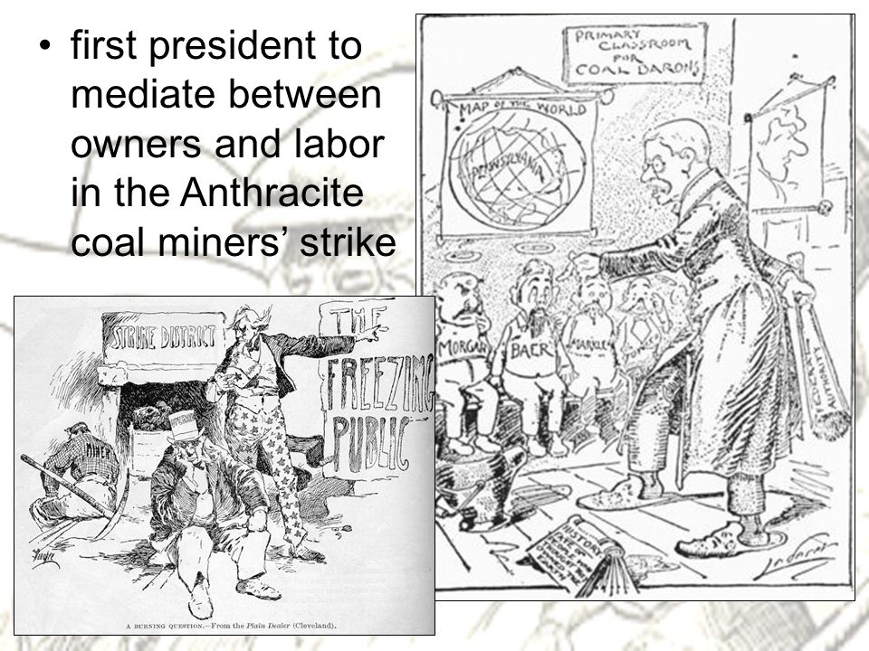 first president to mediate between owners and labor in the Anthracite coal miners' strike