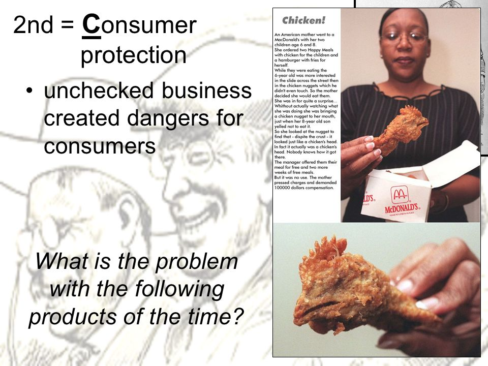 2nd = C onsumer protection unchecked business created dangers for consumers What is the problem with the following products of the time