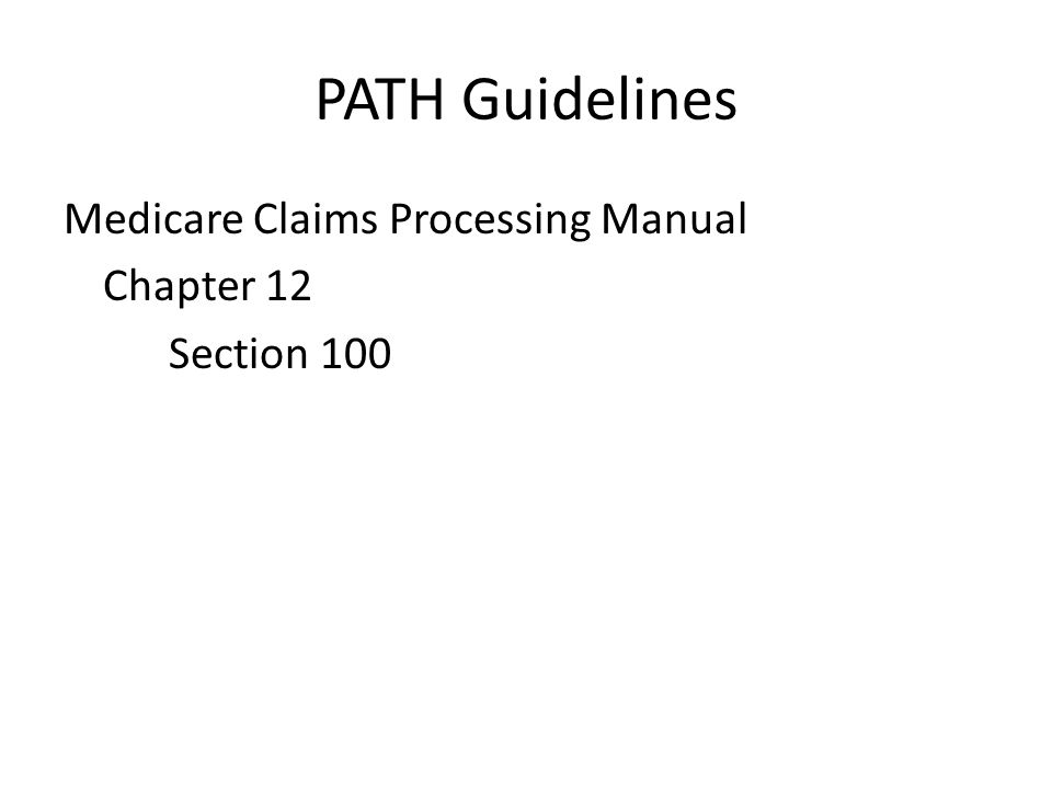 PATH Guidelines Medicare Claims Processing Manual Chapter 12 Section 100
