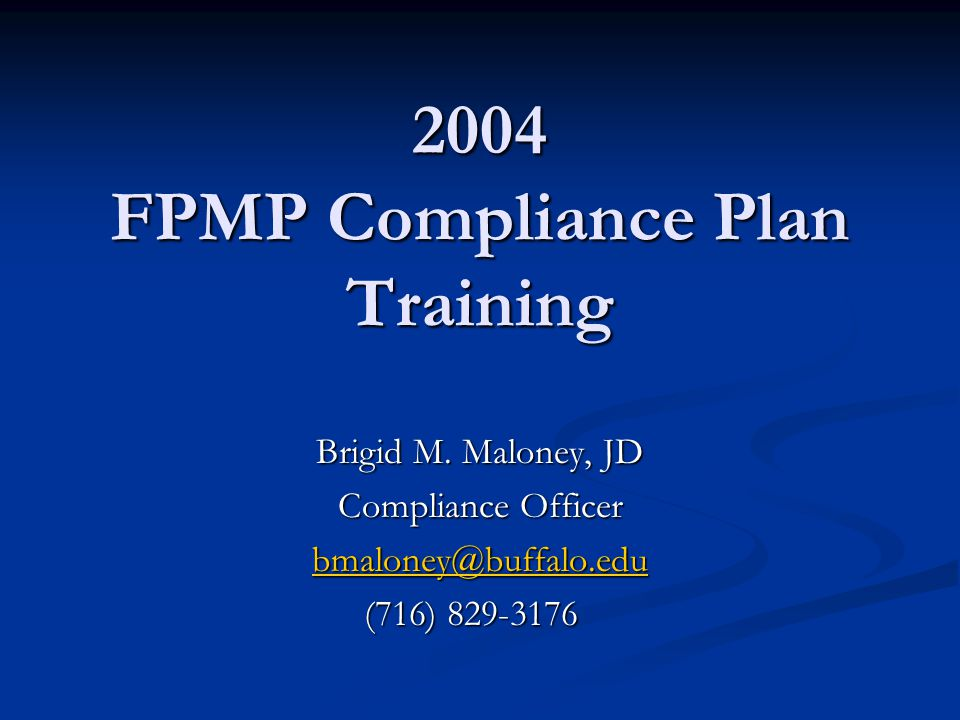 2004 Compliance Plan Reviewed and approved by the FPMP Governing Board, FPMP Compliance Committee, Clinical Chairs, and Practice Plan Auditors.