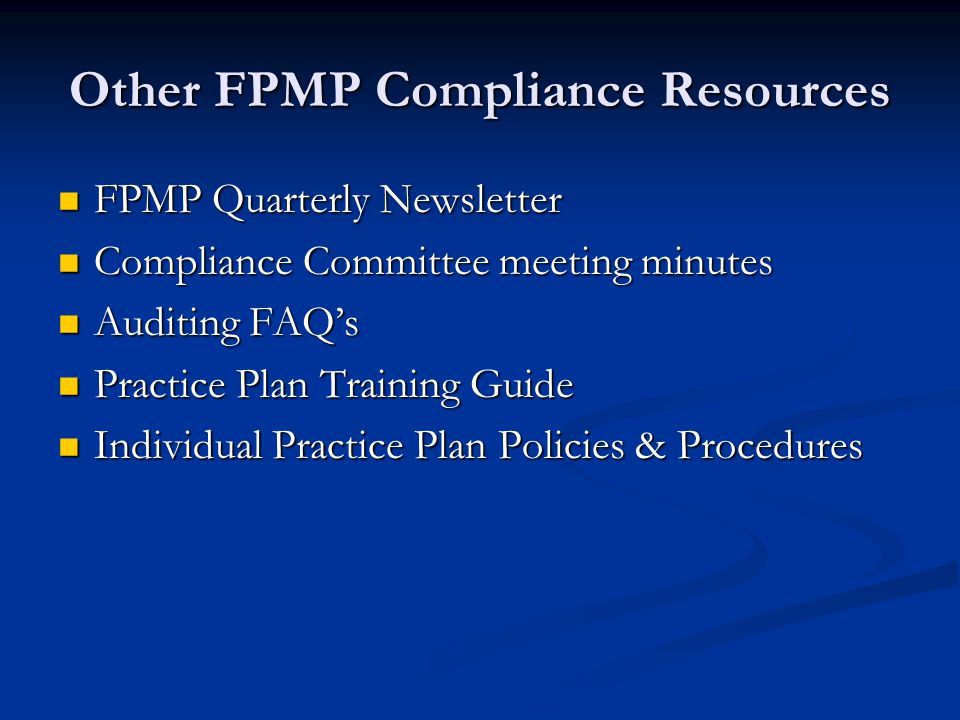 Other FPMP Compliance Resources FPMP Quarterly Newsletter FPMP Quarterly Newsletter Compliance Committee meeting minutes Compliance Committee meeting minutes Auditing FAQ's Auditing FAQ's Practice Plan Training Guide Practice Plan Training Guide Individual Practice Plan Policies & Procedures Individual Practice Plan Policies & Procedures