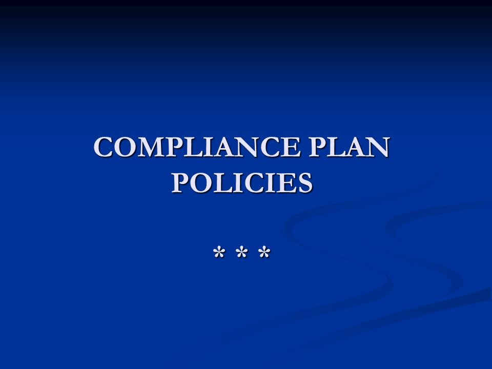 COMPLIANCE PLAN POLICIES * * *