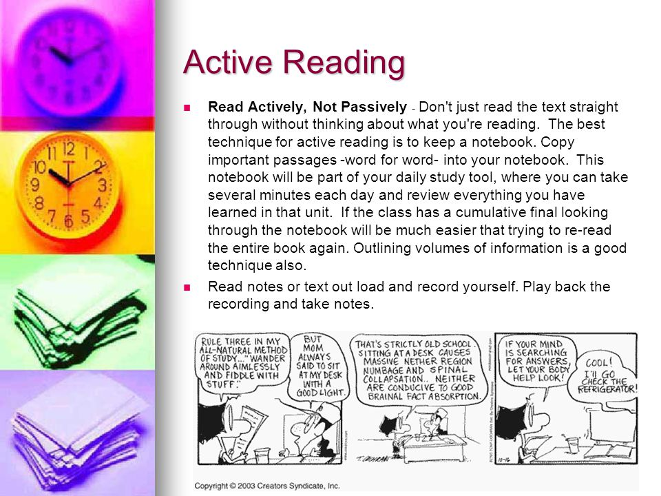 Active Reading Read Actively, Not Passively - Don t just read the text straight through without thinking about what you re reading.
